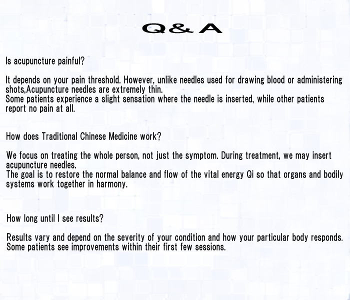 Q & A / Is acupuncture painful? How does Traditional chinese Medicine work? How long until I see results?